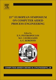 21st European Symposium on Computer Aided Process Engineering ebook by E. N. Pistikopoulos, Michael C. Georgiadis, Antonis C. Kokossis