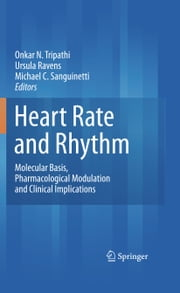 Heart Rate and Rhythm - Molecular Basis, Pharmacological Modulation and Clinical Implications ebook by Onkar N. Tripathi,Ursula Ravens,Michael C. Sanguinetti