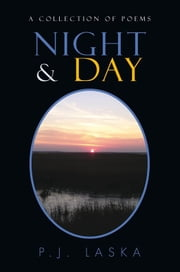Night & Day - A collection of poems ebook by P.J. Laska
