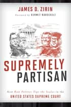 Supremely Partisan ebook by James D. Zirin,Kermit Roosevelt