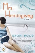 Mrs. Hemingway - A Novel ebook by Naomi Wood