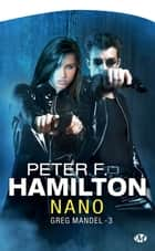 Nano - Greg Mandel, T3 ebook by Peter F. Hamilton
