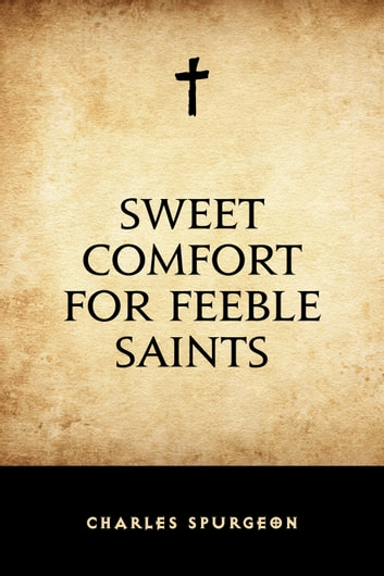 Sweet Comfort for Feeble Saints ebook by Charles Spurgeon