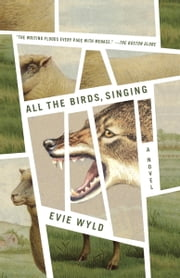All the Birds, Singing - A Novel ebook by Evie Wyld