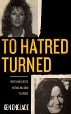 To Hatred Turned ebook by Ken Englade