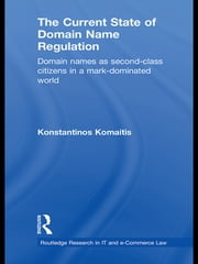 The Current State of Domain Name Regulation - Domain Names as Second Class Citizens in a Mark-Dominated World ebook by Konstantinos Komaitis