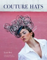 Couture Hats - From the Outrageous to the Refined ebook by Louis Bou