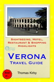 Verona Travel Guide - Sightseeing, Hotel, Restaurant & Shopping Highlights ebook by Thomas Kirby