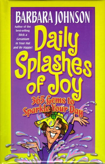 Daily Splashes of Joy - 365 Gems to Sparkle Your Day ebook by Barbara Johnson