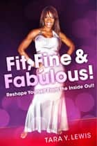 Fit, Fine & Fabulous! ebook by Tara Y. Lewis,Dr. Brian S. Lewis,Ken Ralston,Anthony Mongiello