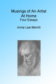 Musings of an Artist at Home. Illustrated ebook by Anna Lea Merritt