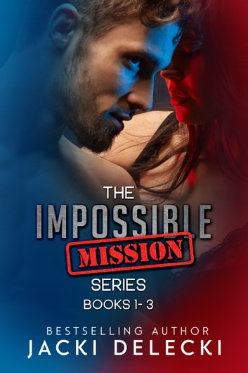 The Impossible Mission Series Books 1-3 ebook by Jacki Delecki
