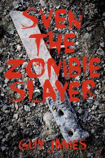 Sven the Zombie Slayer (Book 1) ebook by Guy James