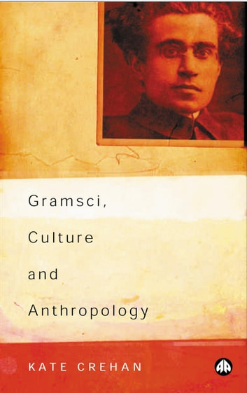 Gramsci, Culture and Anthropology ebook by Kate Crehan