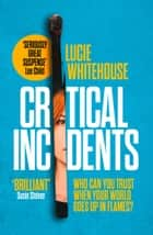 Critical Incidents ekitaplar by Lucie Whitehouse
