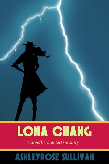 Lona Chang - A Superhero Detective Story ebook by AshleyRose Sullivan