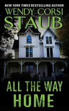 All the Way Home ebook by Wendy Staub