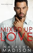 Mixed Up Love ebook by Natasha Madison