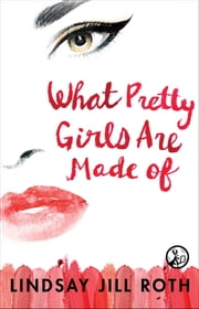 What Pretty Girls Are Made Of ebook by Lindsay Jill Roth