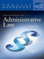 Werhan's Principles of Administrative Law (Concise Hornbook Series) ebook by Keith Werhan