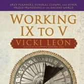 Working IX to V - Orgy Planners, Funeral Clowns, and Other Prized Professions of the Ancient World ebook by Vicki LeÁ³n