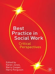 Best Practice in Social Work - Critical Perspectives ebook by Karen Jones,Barry Cooper,Professor Harry Ferguson