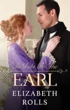 In Debt To The Earl - A Regency Romance ebook by Elizabeth Rolls