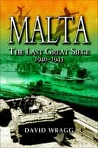 Malta - The Last Great Siege, 1940–1943 ebook by