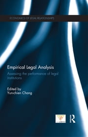 Empirical Legal Analysis - Assessing the performance of legal institutions ebook by Yun-chien Chang