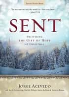 Sent Youth Study Book - Delivering the Gift of Hope at Christmas ebook by Jorge Acevedo, Lanecia Rouse, Rachel Billups,...
