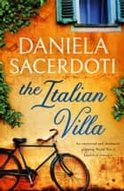 The Italian Villa - An emotional and absolutely gripping WW2 historical romance ebook by Daniela Sacerdoti