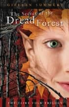 The Secret of the Dread Forest ebook by Gillian Summers
