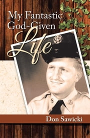 My Fantastic God-Given Life ebook by Don Sawicki
