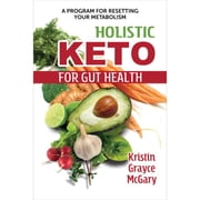 Holistic Keto for Gut Health - A Program for Resetting Your Metabolism audiobook by Kristin Grayce McGary