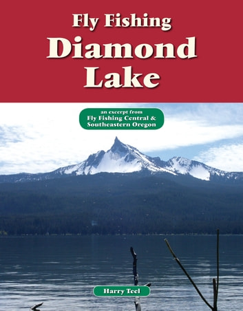 Fly Fishing Diamond Lake - An Excerpt from Fly Fishing Central & Southeastern Oregon ebook by Harry Teel