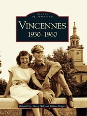 Vincennes - 1930-1960 ebook by Richard Day,Garry Hall,William Hopper