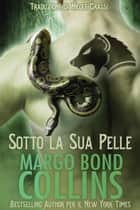 Sotto la Sua Pelle eBook by Margo Bond Collins