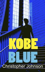 Kobe Blue - Danger in the Land of Safety ebook by Christopher Johnson