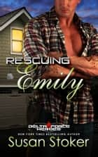 Rescuing Emily - Army Delta Force/Military Romance ebook by Susan Stoker