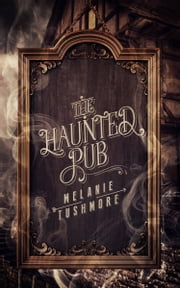 The Haunted Pub ebook by Melanie Tushmore