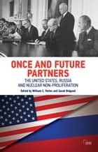 Once and Future Partners - The US, Russia, and Nuclear Non-proliferation ebook by William C. Potter, Sarah Bidgood