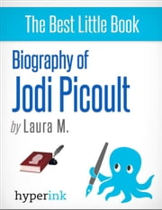 Biography of Jodi Picoult (Best-selling Author and Writer of Sing You Home and Lone Wolf) ebook by Laura  Malfere
