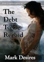 The Debt to be Repaid ebook by Mark Desires