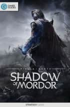 Middle-earth: Shadow of Mordor - Strategy Guide ebook by GamerGuides.com