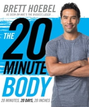 The 20-Minute Body - 20 Minutes, 20 Days, 20 Inches ebook by Brett Hoebel