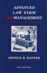Advanced Law Firm Mismanagement - From the Offices of Fairweather, Winters & Sommers ebook by Arnold B. Kanter,Paul Hoffman