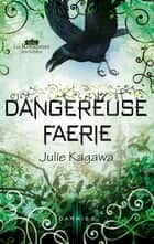 Dangereuse Faerie - Série Les Royaumes invisibles ebook by Julie Kagawa
