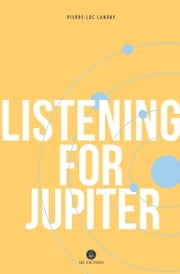 Listening for Jupiter ebook by Pierre-Luc Landry, Arielle Aaronson, Madeleine Stratford