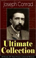 Joseph Conrad Ultimate Collection: 18 Novels, 20+ Short Stories, Letters & Memoirs - Including Classics like Heart of Darkness, Lord Jim, The Duel, The Secret Agent, Nostromo, Victory, The Shadow-Line & Under Western Eyes ebook by Joseph Conrad