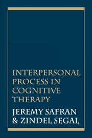 Interpersonal Process in Cognitive Therapy ebook by Jeremy Safran,Zindel V. Segal
